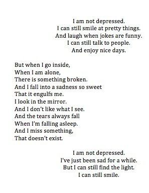 And I miss something that doesn't exist. I am not depressed, I've just been sad for  ...