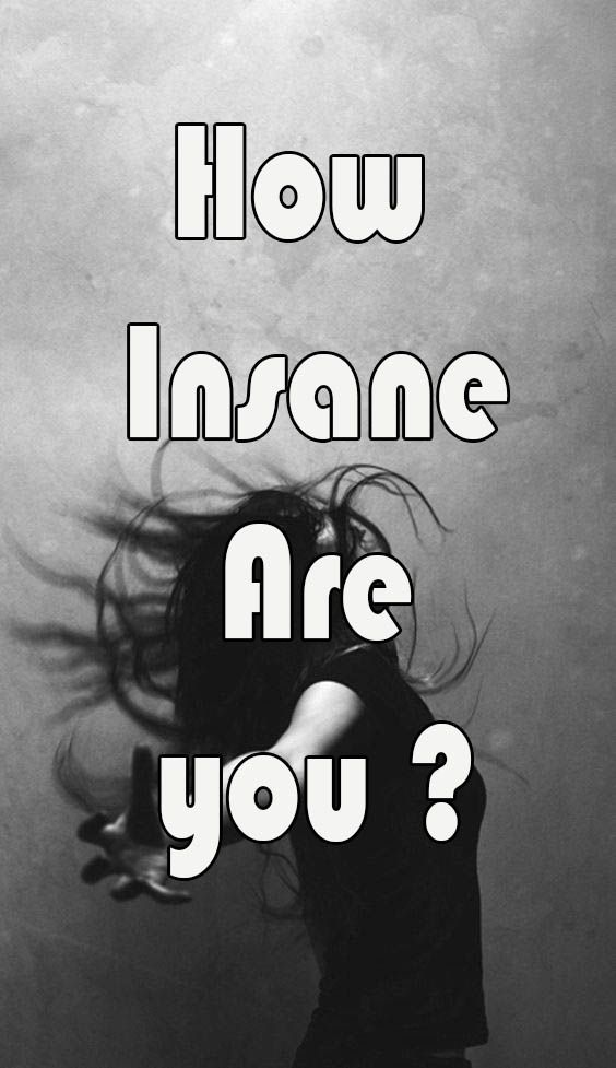 How Insane Are you ?