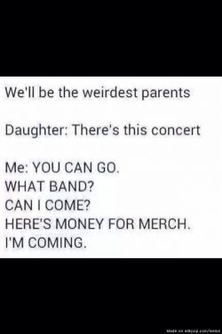 Us parents will be so weird