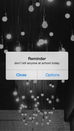 reminder – don't kill anyone at school today