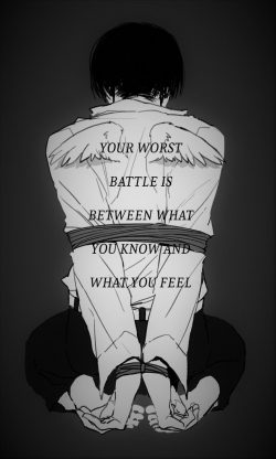 your worst battle is between what you know and what you feel…….